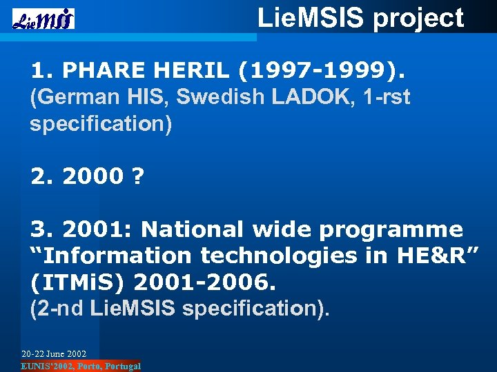 Lie. MSIS project 1. PHARE HERIL (1997 -1999). (German HIS, Swedish LADOK, 1 -rst