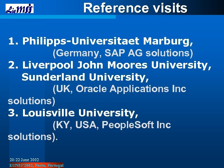Reference visits 1. Philipps-Universitaet Marburg, (Germany, SAP AG solutions) 2. Liverpool John Moores University,