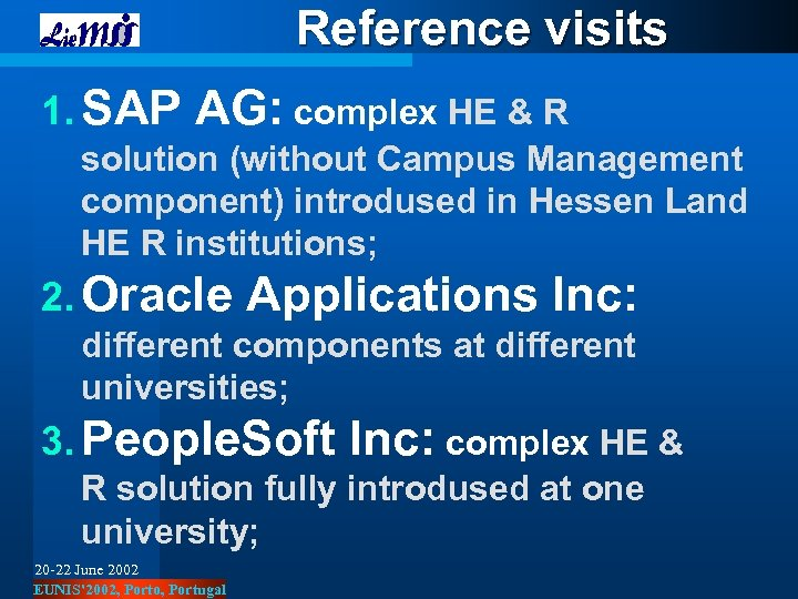 Reference visits 1. SAP AG: complex HE & R solution (without Campus Management component)