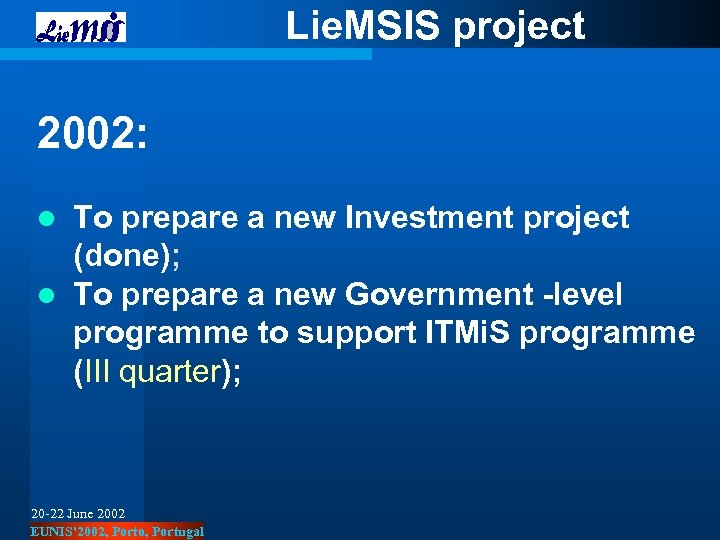 Lie. MSIS project 2002: l To prepare a new Investment project (done); l To