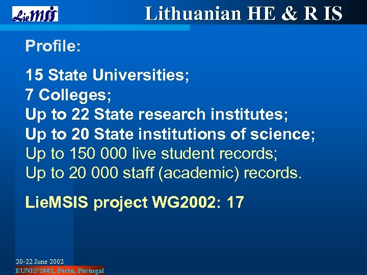 Lithuanian HE & R IS Profile: 15 State Universities; 7 Colleges; Up to 22
