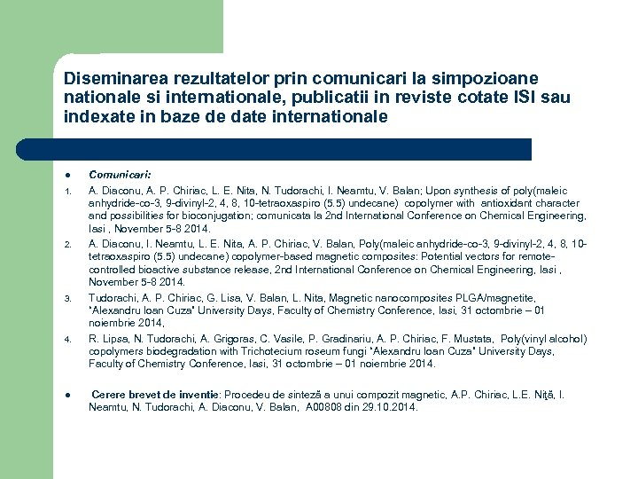 Diseminarea rezultatelor prin comunicari la simpozioane nationale si internationale, publicatii in reviste cotate ISI