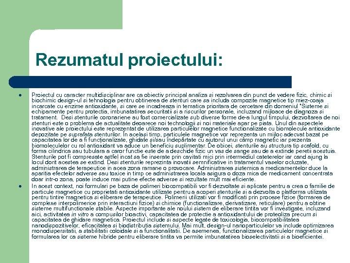 Rezumatul proiectului: l l Proiectul cu caracter multidisciplinar are ca obiectiv principal analiza si