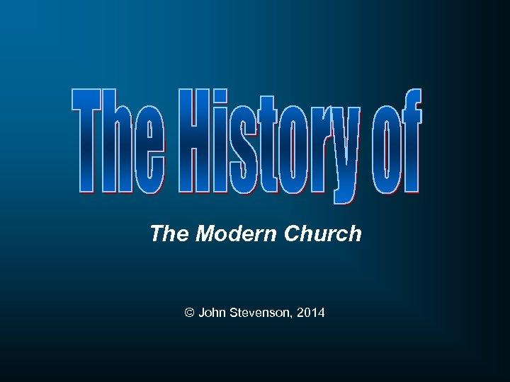 The Modern Church © John Stevenson, 2014