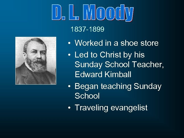 1837 -1899 • Worked in a shoe store • Led to Christ by his
