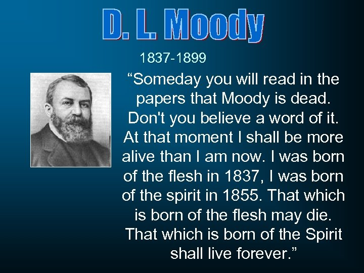 """1837 -1899 """"Someday you will read in the papers that Moody is dead. Don't"""