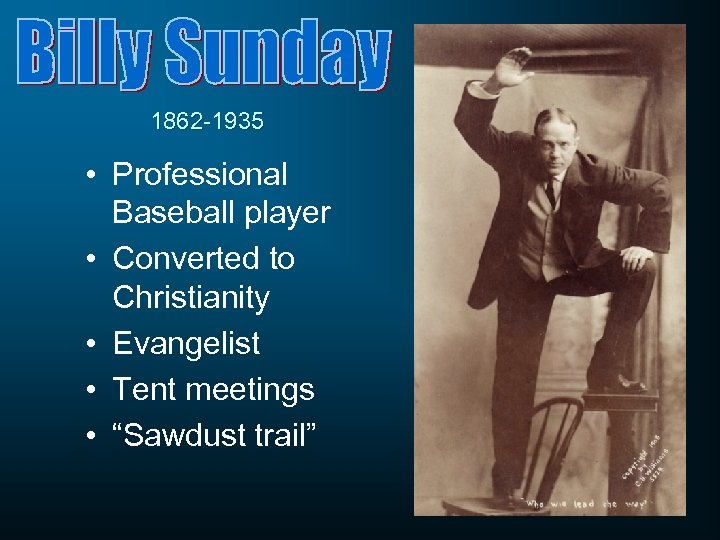 1862 -1935 • Professional Baseball player • Converted to Christianity • Evangelist • Tent