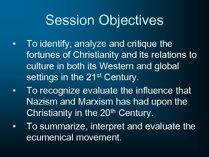 Session Objectives • • • To identify, analyze and critique the fortunes of Christianity