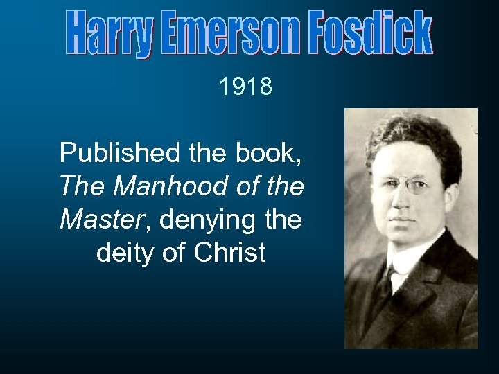 1918 Published the book, The Manhood of the Master, denying the deity of Christ
