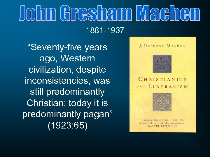 "1881 -1937 ""Seventy-five years ago, Western civilization, despite inconsistencies, was still predominantly Christian; today"