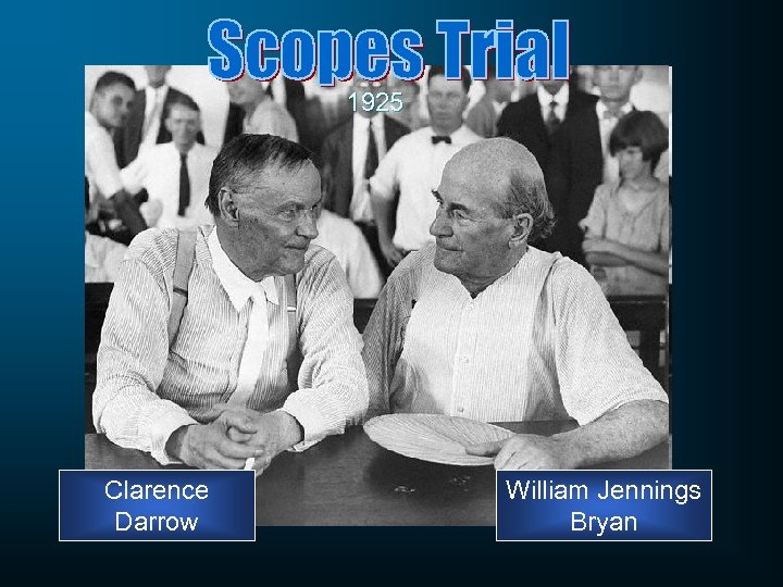 1925 Clarence Darrow William Jennings Bryan
