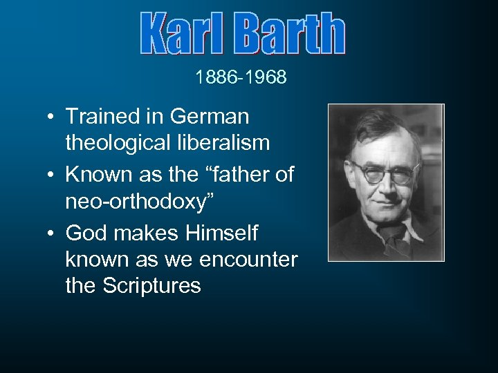 """1886 -1968 • Trained in German theological liberalism • Known as the """"father of"""