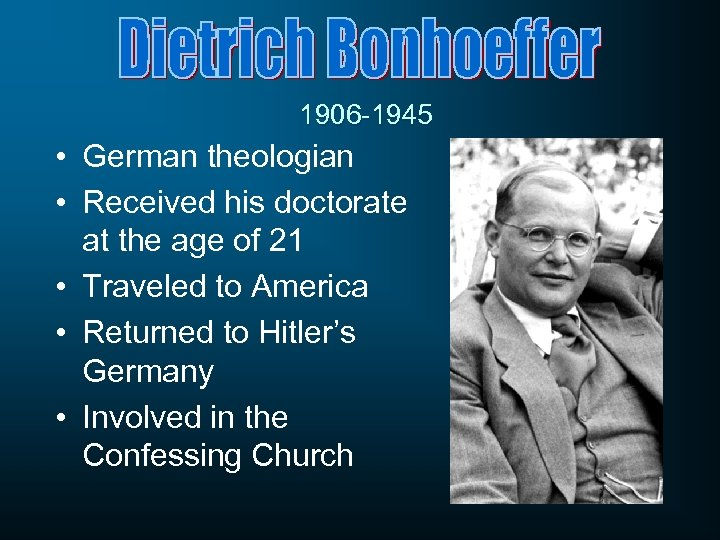 1906 -1945 • German theologian • Received his doctorate at the age of 21