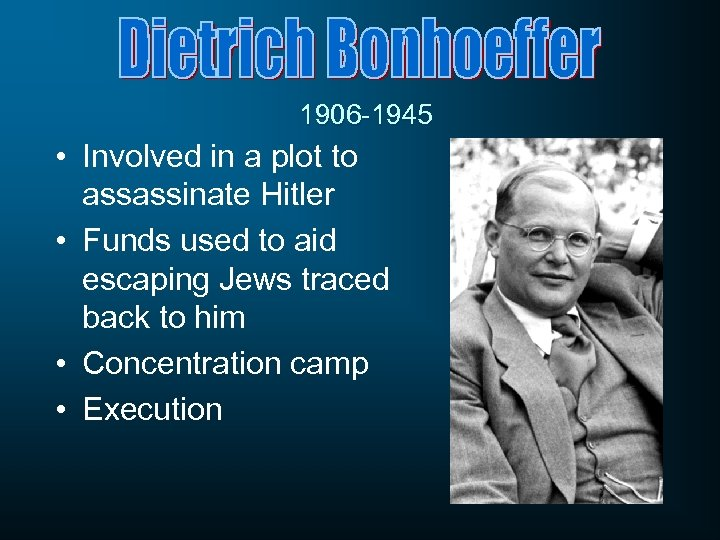 1906 -1945 • Involved in a plot to assassinate Hitler • Funds used to