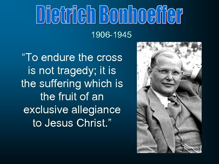 """1906 -1945 """"To endure the cross is not tragedy; it is the suffering which"""