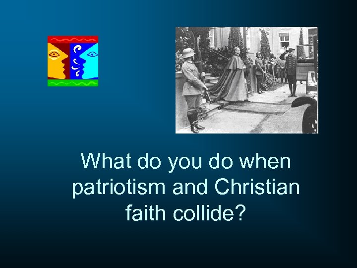 What do you do when patriotism and Christian faith collide?