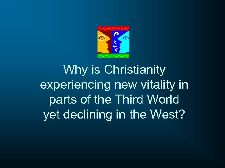 Why is Christianity experiencing new vitality in parts of the Third World yet declining