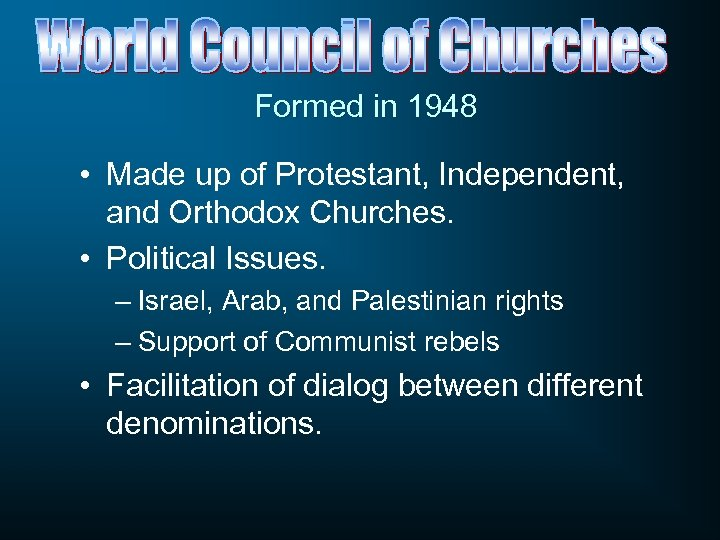 Formed in 1948 • Made up of Protestant, Independent, and Orthodox Churches. • Political