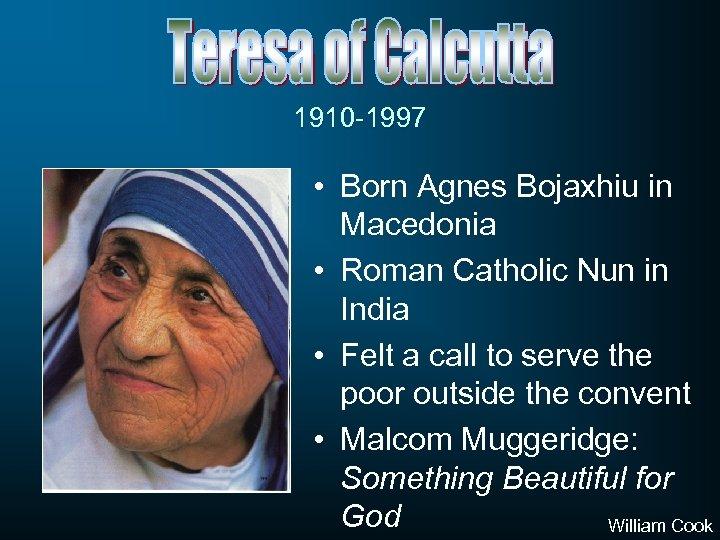 1910 -1997 • Born Agnes Bojaxhiu in Macedonia • Roman Catholic Nun in India