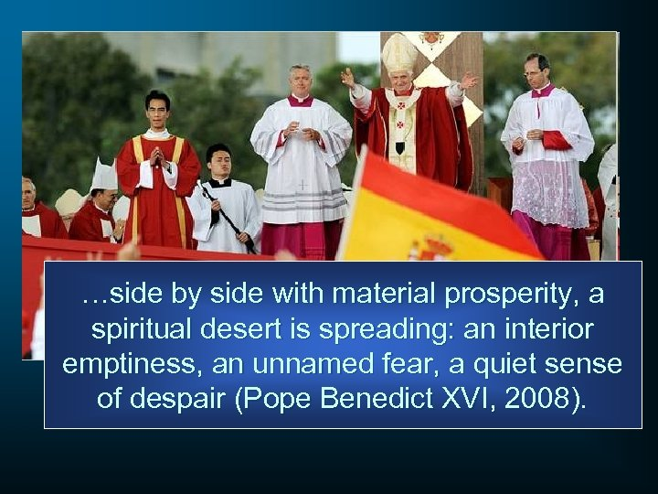 …side by side with material prosperity, a spiritual desert is spreading: an interior emptiness,