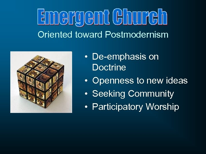 Oriented toward Postmodernism • De-emphasis on Doctrine • Openness to new ideas • Seeking