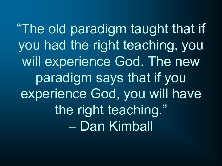 """""""The old paradigm taught that if you had the right teaching, you will experience"""