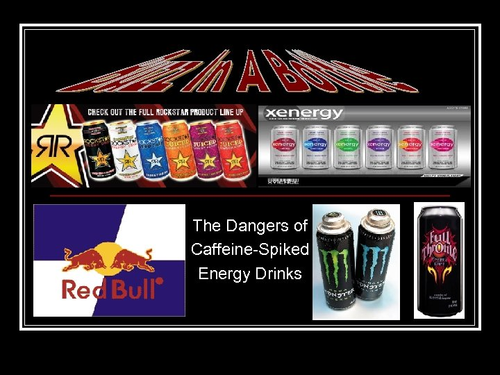 The Dangers of Caffeine-Spiked Energy Drinks