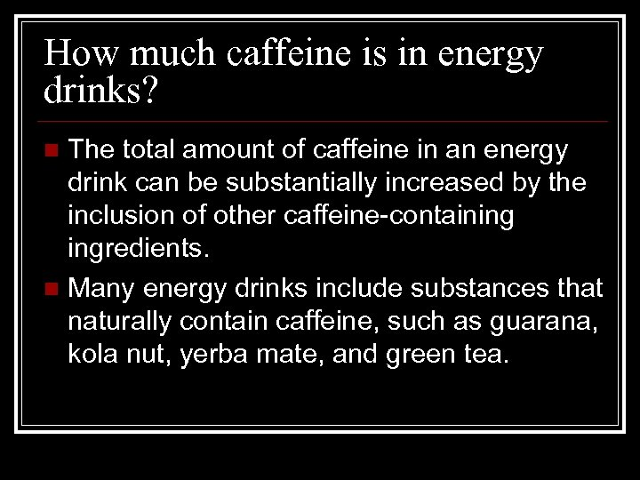How much caffeine is in energy drinks? The total amount of caffeine in an