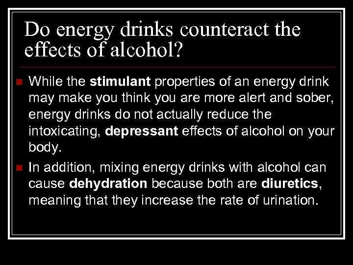 Do energy drinks counteract the effects of alcohol? n n While the stimulant properties