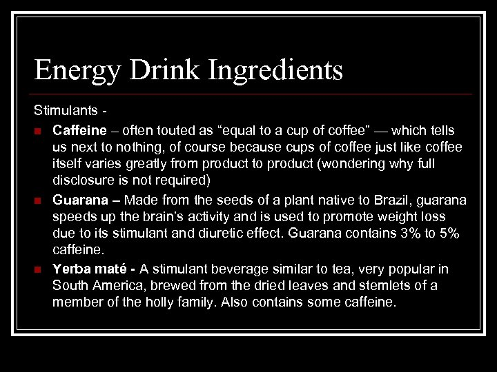 "Energy Drink Ingredients Stimulants n Caffeine – often touted as ""equal to a cup"