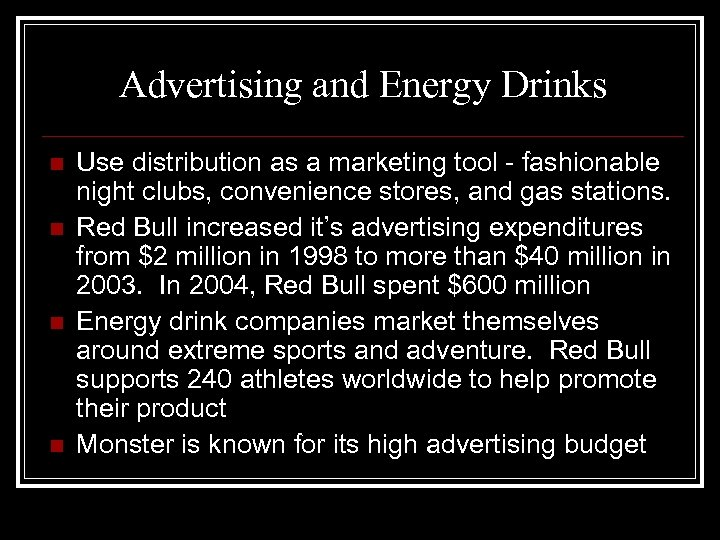 Advertising and Energy Drinks n n Use distribution as a marketing tool - fashionable
