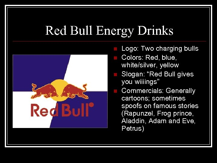 Red Bull Energy Drinks n n Logo: Two charging bulls Colors: Red, blue, white/silver,