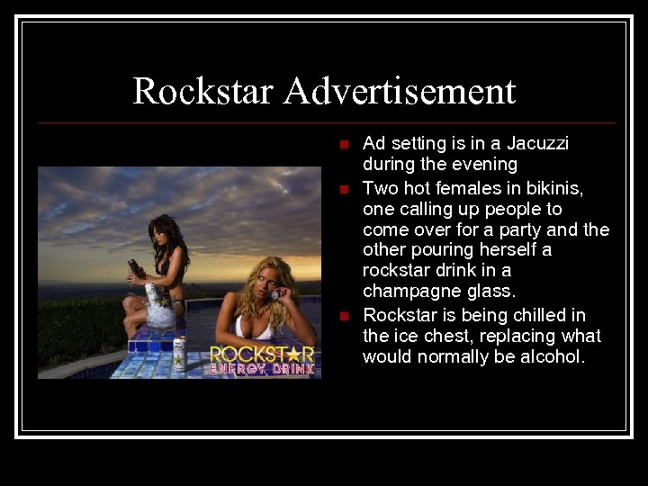Rockstar Advertisement n n n Ad setting is in a Jacuzzi during the evening