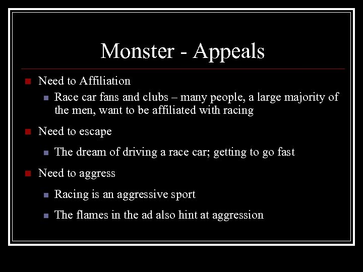 Monster - Appeals n Need to Affiliation n Race car fans and clubs –