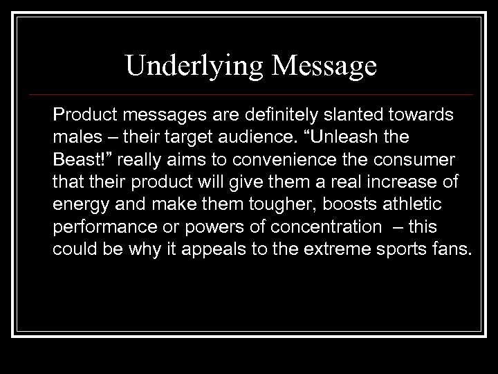 "Underlying Message Product messages are definitely slanted towards males – their target audience. ""Unleash"