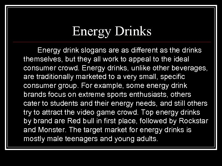 Energy Drinks Energy drink slogans are as different as the drinks themselves, but they