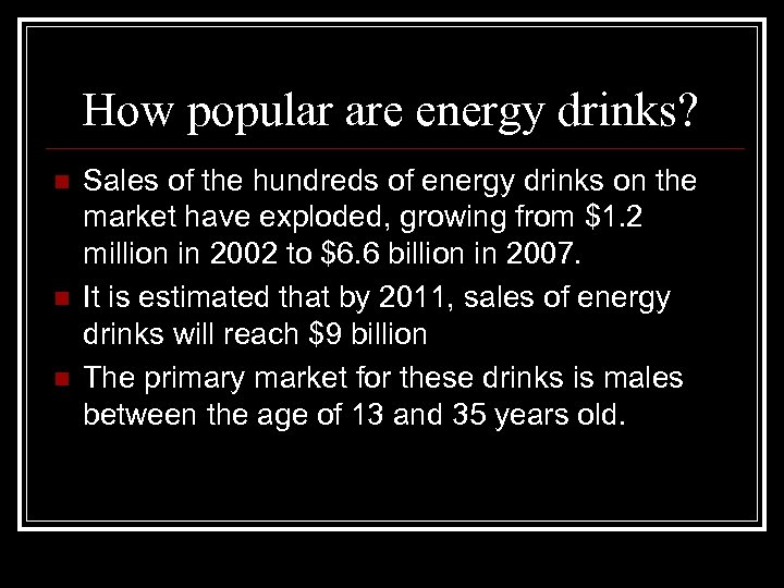 How popular are energy drinks? n n n Sales of the hundreds of energy