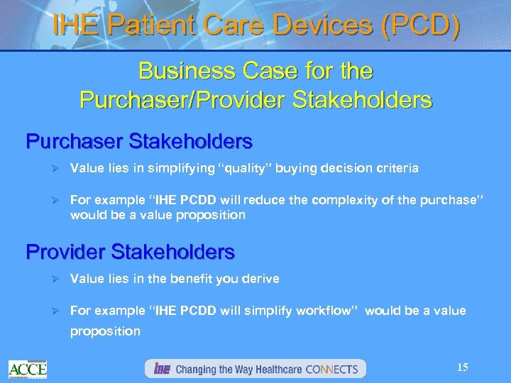 IHE Patient Care Devices (PCD) Business Case for the Purchaser/Provider Stakeholders Purchaser Stakeholders Ø