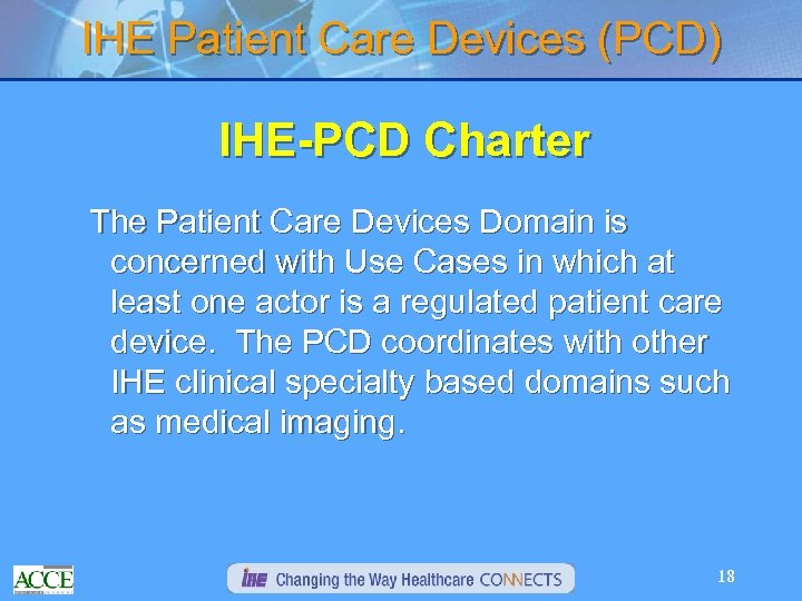 IHE Patient Care Devices (PCD) IHE-PCD Charter The Patient Care Devices Domain is concerned