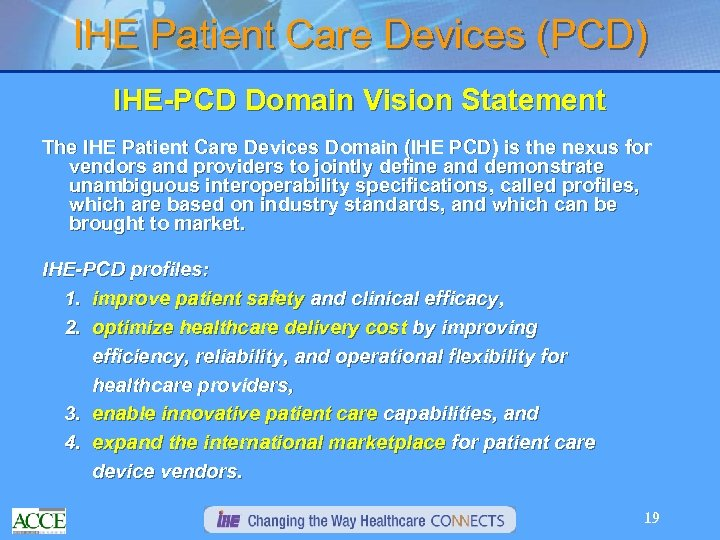 IHE Patient Care Devices (PCD) IHE-PCD Domain Vision Statement The IHE Patient Care Devices