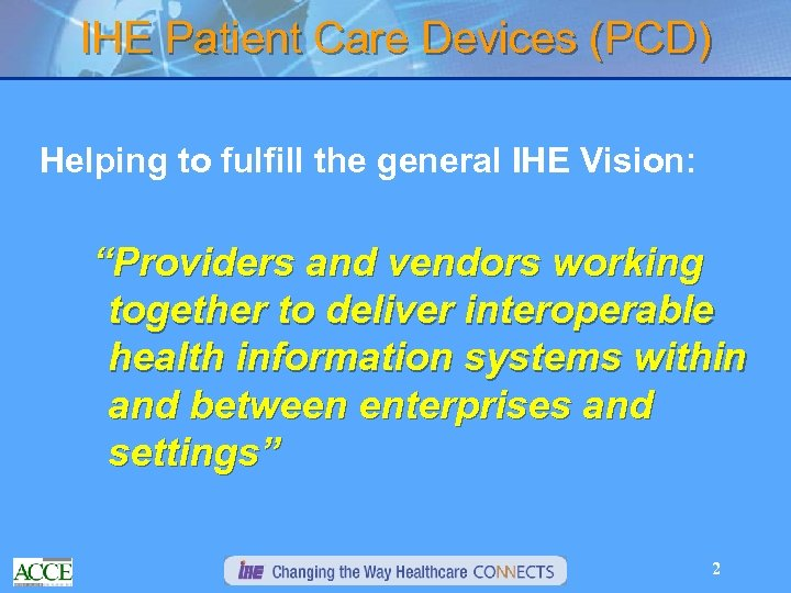 """IHE Patient Care Devices (PCD) Helping to fulfill the general IHE Vision: """"Providers and"""