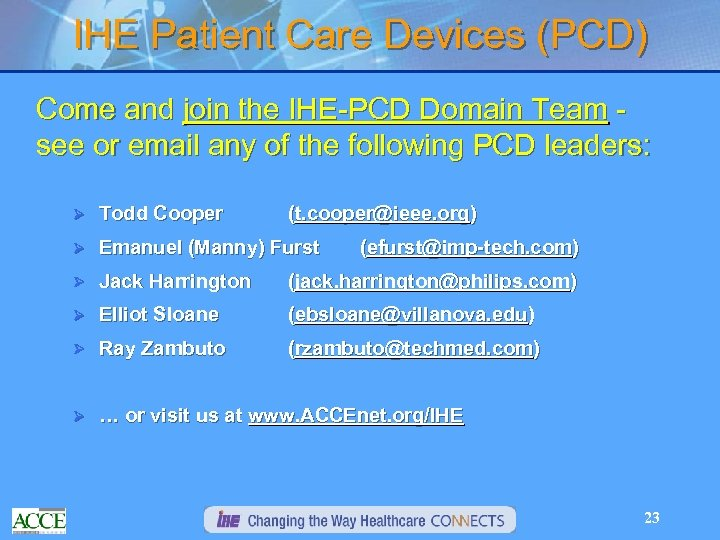 IHE Patient Care Devices (PCD) Come and join the IHE-PCD Domain Team see or