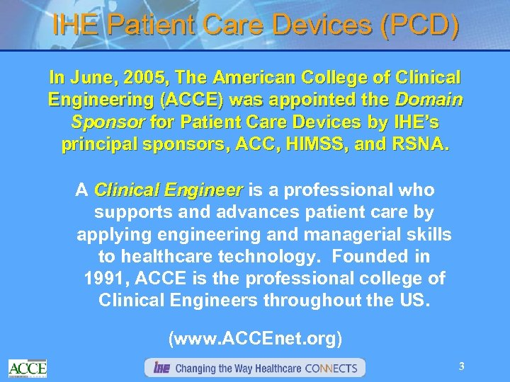 IHE Patient Care Devices (PCD) In June, 2005, The American College of Clinical Engineering