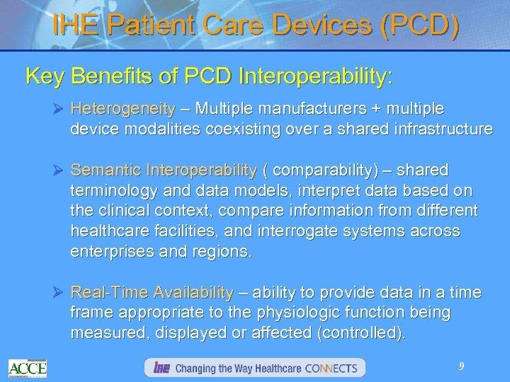 IHE Patient Care Devices (PCD) Key Benefits of PCD Interoperability: Ø Heterogeneity – Multiple