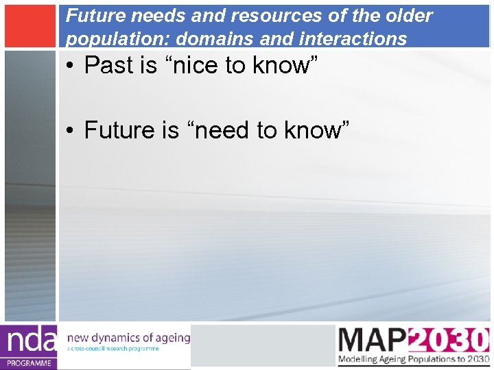 Future needs and resources of the older population: domains and interactions • Past is