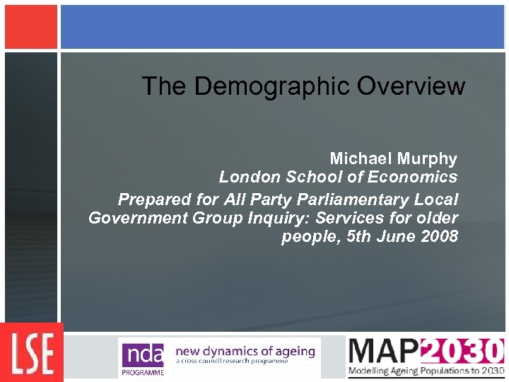 The Demographic Overview Michael Murphy London School of Economics Prepared for All Party Parliamentary