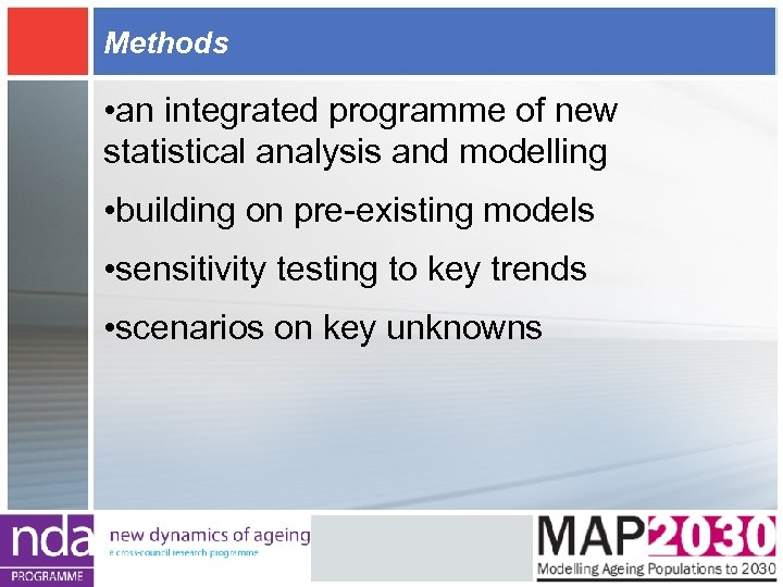 Methods • an integrated programme of new statistical analysis and modelling • building on