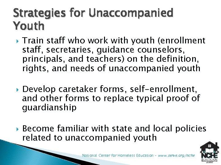 Strategies for Unaccompanied Youth Train staff who work with youth (enrollment staff, secretaries, guidance
