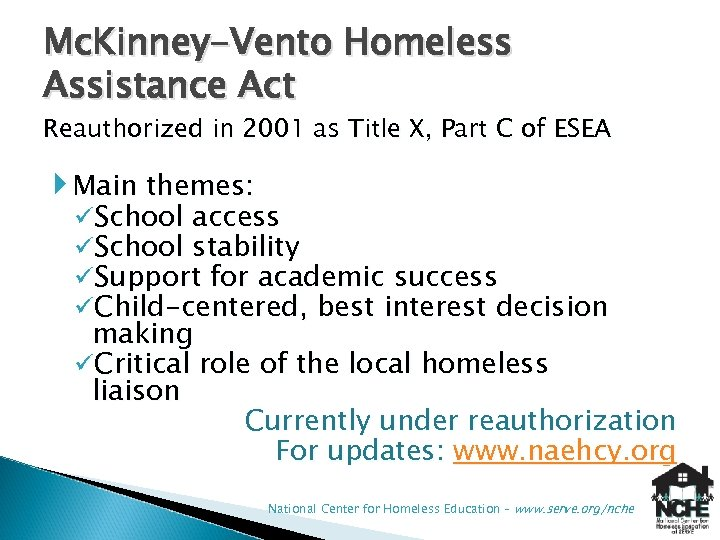 Mc. Kinney-Vento Homeless Assistance Act Reauthorized in 2001 as Title X, Part C of