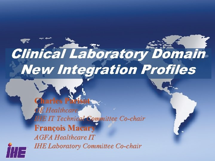 Clinical Laboratory Domain New Integration Profiles Charles Parisot GE Healthcare IHE IT Technical Committee